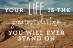 Your life is your platform: April 23, 2017